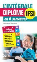 Couverture du livre « L'intégrale diplôme IFSI en 6 semestres ; fiches de synthèse (3e édition) » de Pascal Hallouet et Gwenhaela Dagorne et Veronique Yhuel aux éditions Elsevier-masson