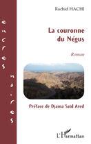 Couverture du livre « La couronne du Négus » de Rachid Hachi aux éditions L'harmattan