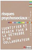 Couverture du livre « Risques psychosociaux ; identifier et réagir face à la détresse d'un collaborateur » de Collectif aux éditions Demos