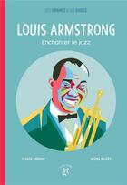 Couverture du livre « Louis Armstrong ; enchanter le jazz » de Franck Medioni et Michel Backes aux éditions A Dos D'ane