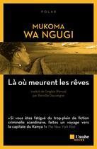 Couverture du livre « Là où meurent les rêves » de Mukoma Wa Ngugi aux éditions Editions De L'aube