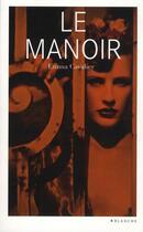 Couverture du livre « Le manoir » de Emma Cavalier aux éditions Blanche