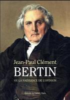 Couverture du livre « Bertin ; ou la naissance de l'opinion » de Jean-Paul Clement aux éditions Fallois