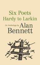 Couverture du livre « Six Poets: Hardy to Larkin » de Alan Bennett aux éditions Faber And Faber Digital