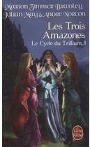 Couverture du livre « Le cycle du trillium t.1 ; les trois Amazones » de Andre Norton aux éditions Lgf