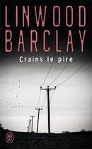 Couverture du livre « Crains le pire » de Linwood Barclay aux éditions J'ai Lu
