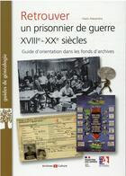 Couverture du livre « Retrouver un prisonnier de guerre XVIIIe-XXe siècles » de Alain Alexandra aux éditions Archives Et Culture