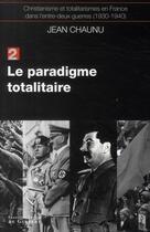 Couverture du livre « Christianisme et totalitarismes en France dans l'entre-deux-guerres (1930-1940) t.2 ; le paradigme totalitaire » de Jean Chaunu aux éditions Francois-xavier De Guibert