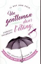 Couverture du livre « Il est une fois un gentleman dans l'étang ; une nouvelle vision de la fille du roi et la grenouille » de Christy Saubesty aux éditions Pygmalion