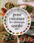 Couverture du livre « Mon livre de recettes pour cuisiner les aliments santé » de Glen Matten aux éditions Prat