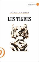 Couverture du livre « Les Tigres » de Cedric Haquart aux éditions Le Publieur