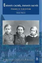 Couverture du livre « Enfants cachés, enfants sauvés ; l'exemple du Loir-et-Cher » de Gerard Ferrand aux éditions Editions Sutton