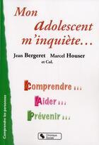 Couverture du livre « Mon adolescent m'inquiète » de Jean Bergeret et Marcel Houser aux éditions Chronique Sociale