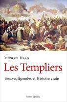 Couverture du livre « Les Templiers ; de la légende à l'histoire » de Michael Haag aux éditions Ixelles