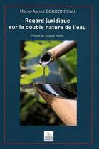 Couverture du livre « Regard juridique sur la double nature de l'eau » de Marie-Agnes Bordonneau aux éditions Johanet