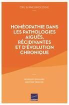 Couverture du livre « Homéopathie dans les pathologies aiguës, récidivantes et d'évolution chronique » de Monique Quillard et Martine Tassone aux éditions Cedh