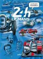 Couverture du livre « Histoires incroyables des 24H du Mans » de Emmanuel Marie et Daniel Pecquieur aux éditions Petit A Petit