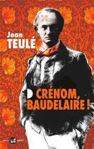 Couverture du livre « Crénom, Baudelaire ! » de Jean Teulé aux éditions Mialet Barrault