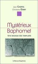 Couverture du livre « Mystérieux Baphomet ; tête magique des templiers » de Jean Chopitel et Christiane Gobry aux éditions Mercure Dauphinois