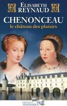 Couverture du livre « Chenonceau, le château des plaisirs » de Elisabeth Reynaud aux éditions Telemaque