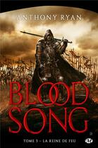 Couverture du livre « Blood song T.3 ; la reine du feu » de Anthony Ryan aux éditions Bragelonne