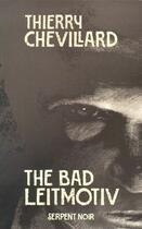 Couverture du livre « The bad leitmotiv » de Thierry Chevillard aux éditions Serpent A Plumes