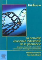 Couverture du livre « La Nouvelle Economie Industrielle De La Pharmacie : Structures Industrielles, Dynamique D'Innovation » de Abdelillah Hamdouch aux éditions Tec Et Doc