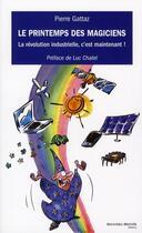 Couverture du livre « Le printemps des magiciens ; la révolution industrielle, c'est maintenant ! » de Pierre Gattaz aux éditions Nouveau Monde