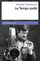 Couverture du livre « Le temps scellé » de Andrei Tarkovski aux éditions Philippe Rey