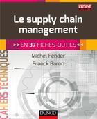 Couverture du livre « Le supply chain management ; en 37 fiches-outils » de Michel Fender et Franck Baron aux éditions Dunod