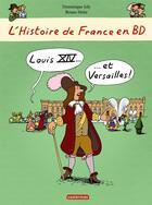 Couverture du livre « L'histoire de France en bd t.2 ; Louis XIV et Versailles » de Joly et Dominique Heitz aux éditions Casterman