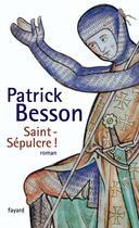 Couverture du livre « Saint-Sépulcre ! » de Patrick Besson aux éditions Fayard