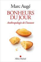 Couverture du livre « Bonheurs du jour ; anthropologie de l'instant » de Marc Auge aux éditions Albin Michel