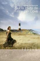 Couverture du livre « Sur la route de Finnegan Cove » de Cynthia Thomason aux éditions Harlequin