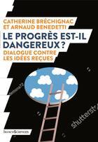 Couverture du livre « Le progrès est-il dangereux ? dialogue contre les idées reçues » de Catherine Brechignac et Arnaud Benedetti aux éditions Humensciences