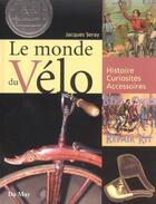 Couverture du livre « Le Monde Du Velo, Histoire, Curiosite, Accessoires » de Jacques Seray aux éditions Du May