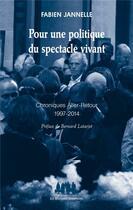 Couverture du livre « Pour une politique du spectacle vivant ; chroniques aller-retour, 1997-2014 » de Fabien Jannelle aux éditions Solitaires Intempestifs