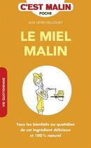 Couverture du livre « C'est malin poche ; le miel malin ; tous les bienfaits au quotidien de cet ingrédient délicieux et 100 % naturel » de Alix Lefief-Delcourt aux éditions Leduc.s