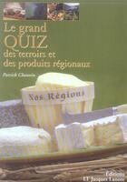 Couverture du livre « Le grand quiz des terroirs et produits régionaux » de Patrick Chauvin aux éditions Delagrave