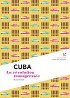 Couverture du livre « Cuba ; la révolution transgressée » de Marie Herbet aux éditions Nevicata