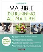 Couverture du livre « Ma bible du running au naturel » de Cecile Bertin aux éditions Leduc.s