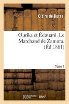Couverture du livre « Ourika et Edouard ; le marchand de Eamora t.1 (édition 1861) » de Madame De Duras aux éditions Hachette Bnf