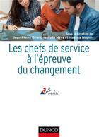 Couverture du livre « Les chefs de service à l'épreuve du changement » de Collectif et Jean-Pierre Girard et Hakima Mounir et Isabelle Mery aux éditions Dunod