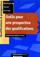 Couverture du livre « Outils pour une prospective des qualifications » de Collectif aux éditions Documentation Francaise