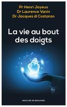 Couverture du livre « La vie au bout des doigts » de Laurence Vanin et Henri Joyeux et Jacques Di Costanzo aux éditions Desclee De Brouwer