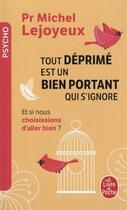 Couverture du livre « Tout déprimé est un bien portant qui s'ignore ; et si nous choisissions d'aller bien ? » de Michel Lejoyeux aux éditions Lgf