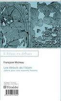 Couverture du livre « Les débuts de l'Islam ; jalons pour une nouvelle histoire » de Francoise Micheau aux éditions Teraedre