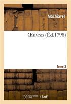 Couverture du livre « Oeuvres. tome 3 » de Machiavel aux éditions Hachette Bnf