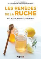 Couverture du livre « Les remèdes de la ruche » de Roch Domerego et Gaelle Imbert et Christian Blanchard aux éditions Alpen