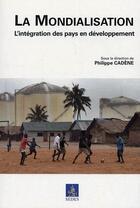 Couverture du livre « La mondialisation ; l'intégration des pays en développement » de Philippe Cadene aux éditions Cdu Sedes